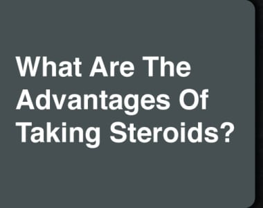 advantages of taking steroids
