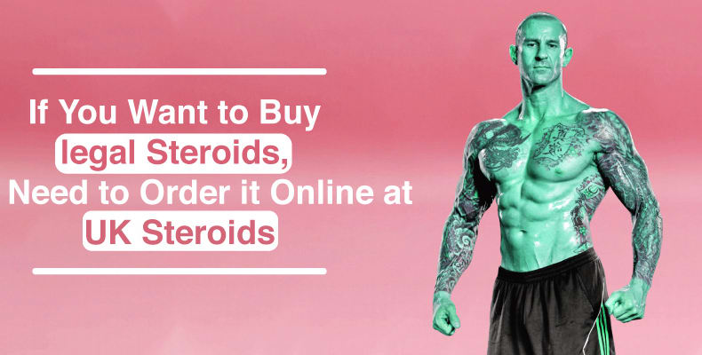 buy legal Steroids, you need to Order it online at UK Steroids