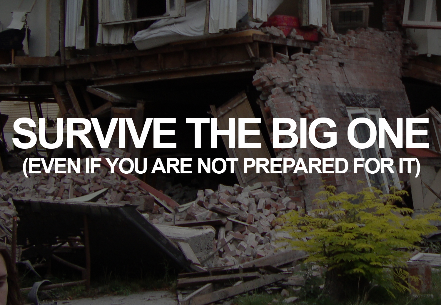 "How to survive ""The Big One"" even if you're not prepared."