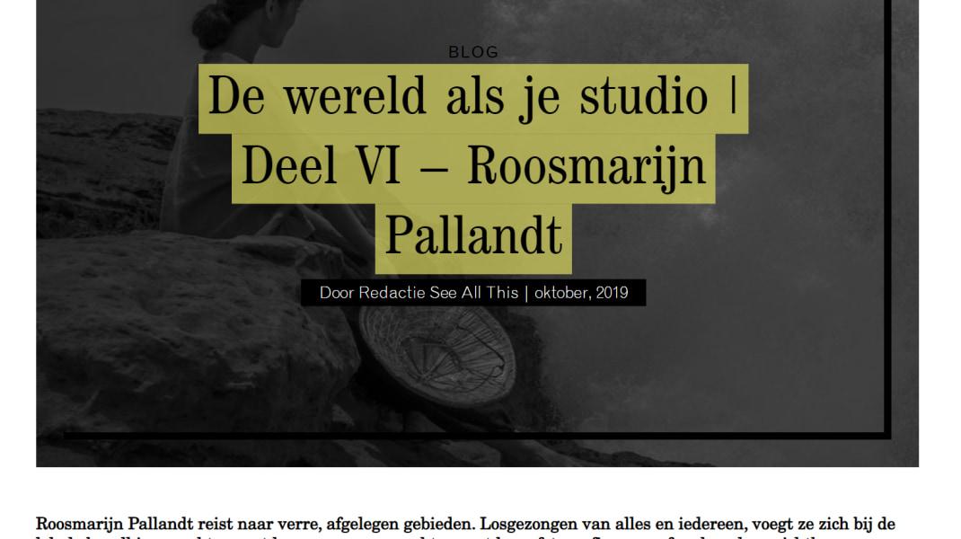 Roosmarijn Pallandt, See all this  https://seeallthis.com/blog/de-wereld-als-je-studio-deel-vi-roosmarijn-pallandt/