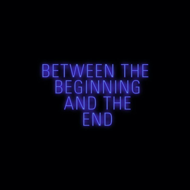 Between the beginning and the end,