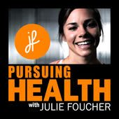 Pursuing Health with Julie Foucher. podcast