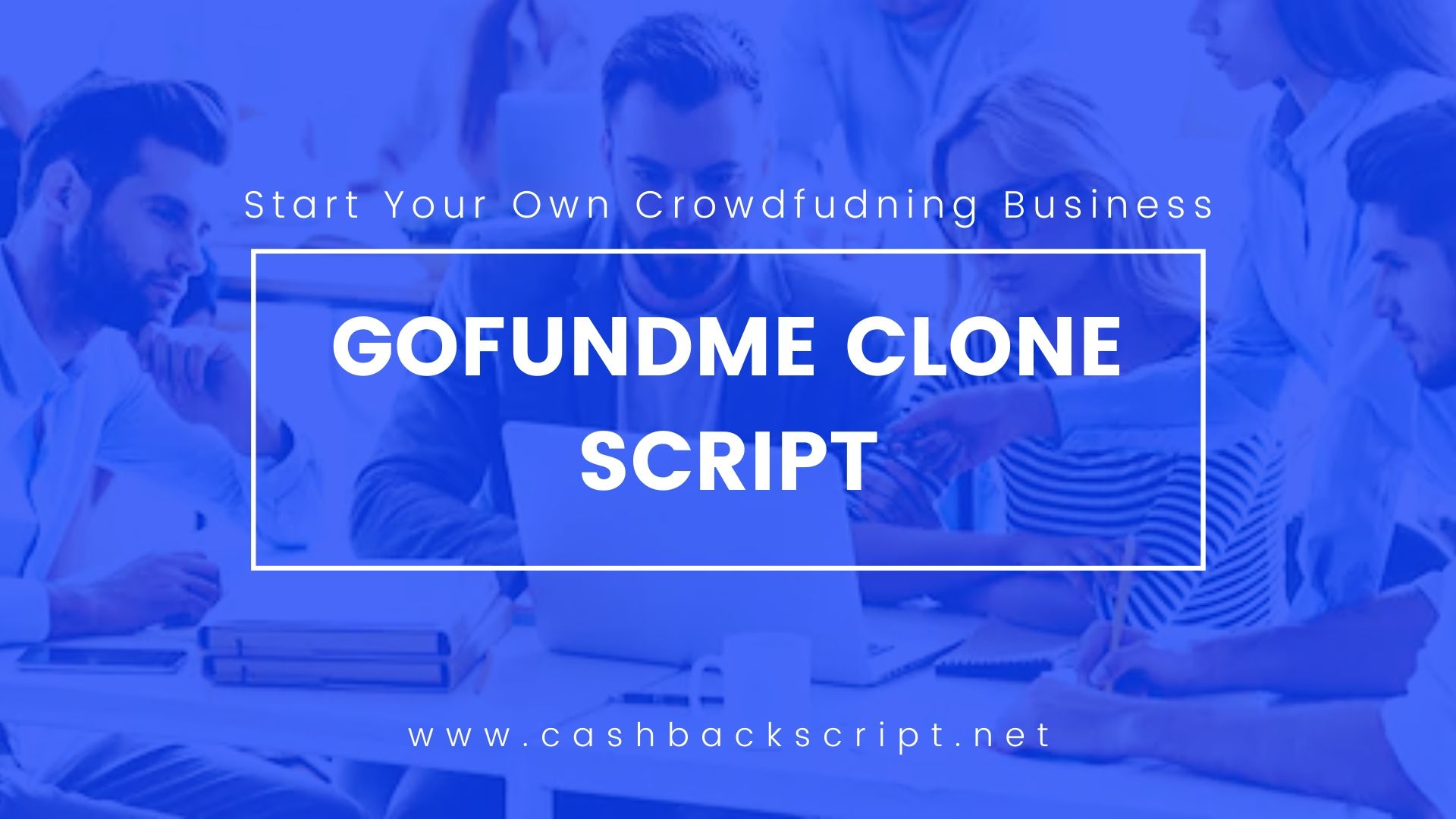 GoFundMe Clone Script to Start Crowdfunding Business Like GoFundMe