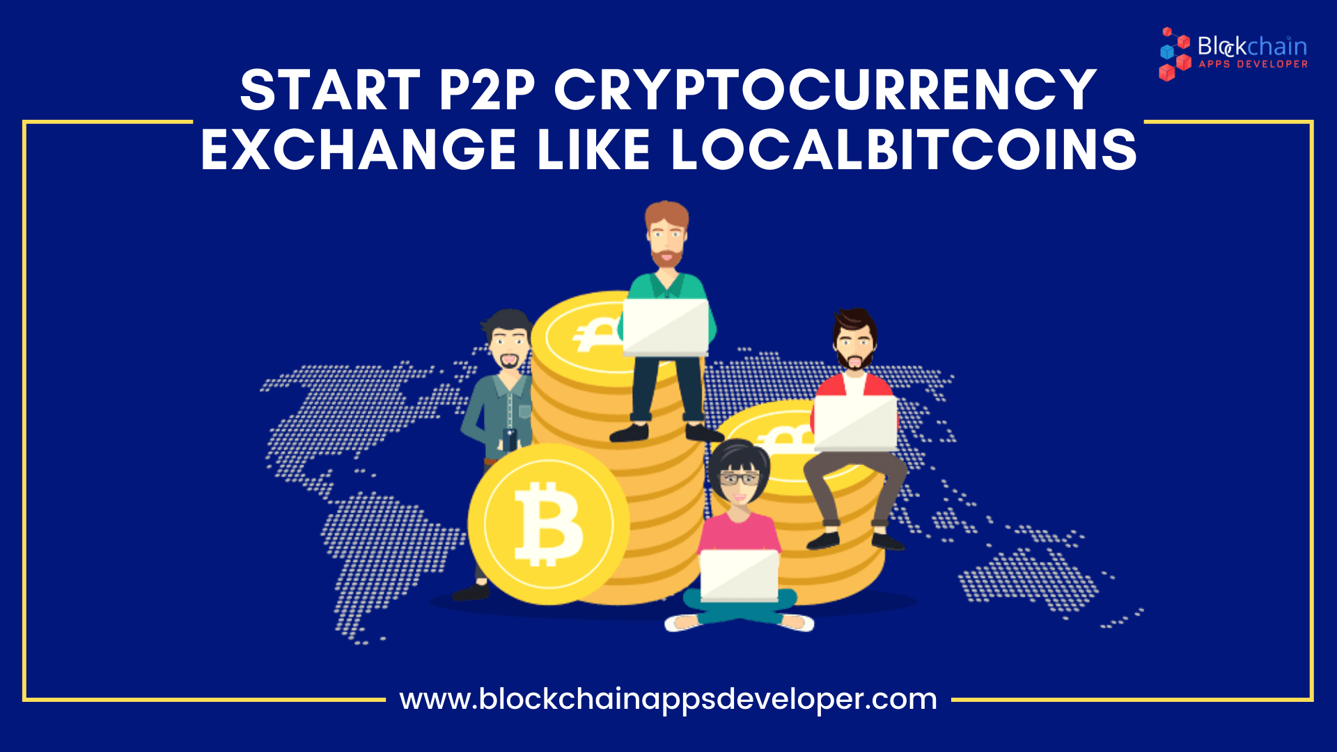 How to Start P2P Cryptocurrency Exchange like Localbitcoins?