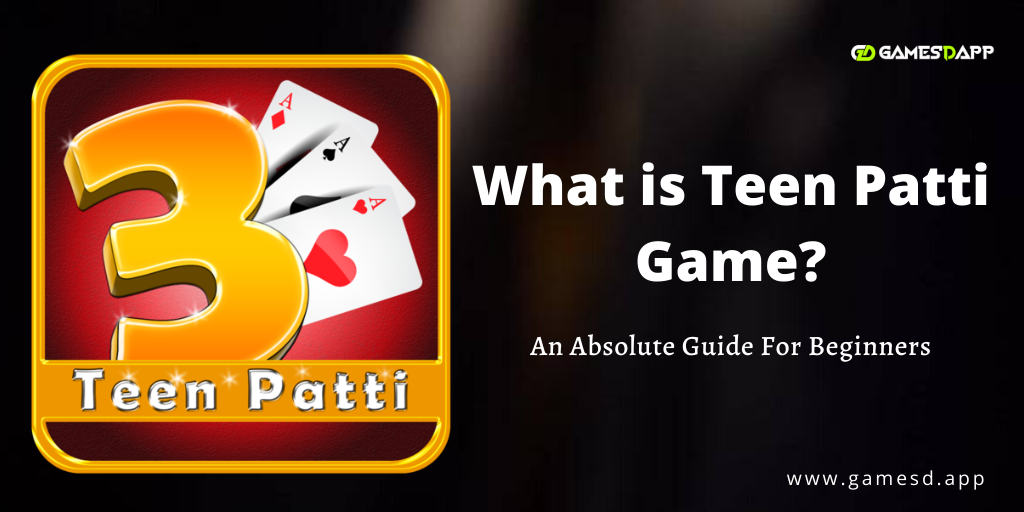 What is Teen Patti Game & How To Play? An Absolute Guide for Beginners