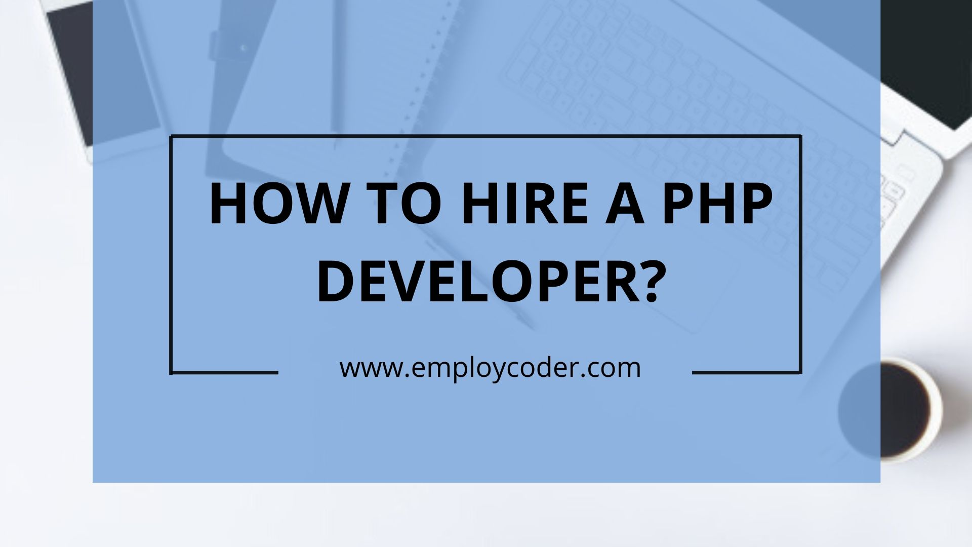 How to Hire a PHP Developer?