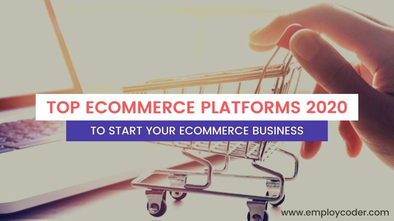 Top Ecommerce Platforms to Start Your Ecommerce Business in 2020