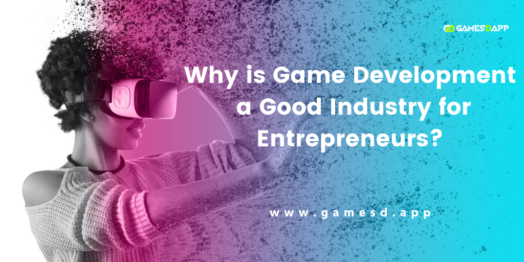 Why is Game Development a Good Industry for Entrepreneurs?
