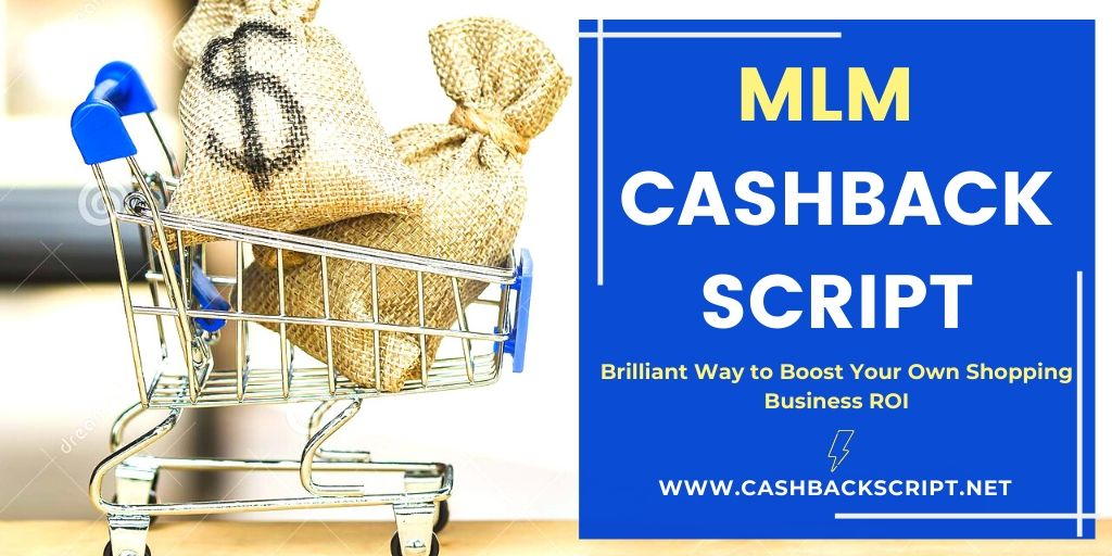 Cashback MLM Script - Brilliant Way to Boost Your Own Shopping Business ROI