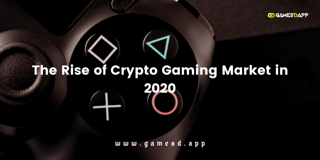 The Rise of Crypto Gaming Market in 2020