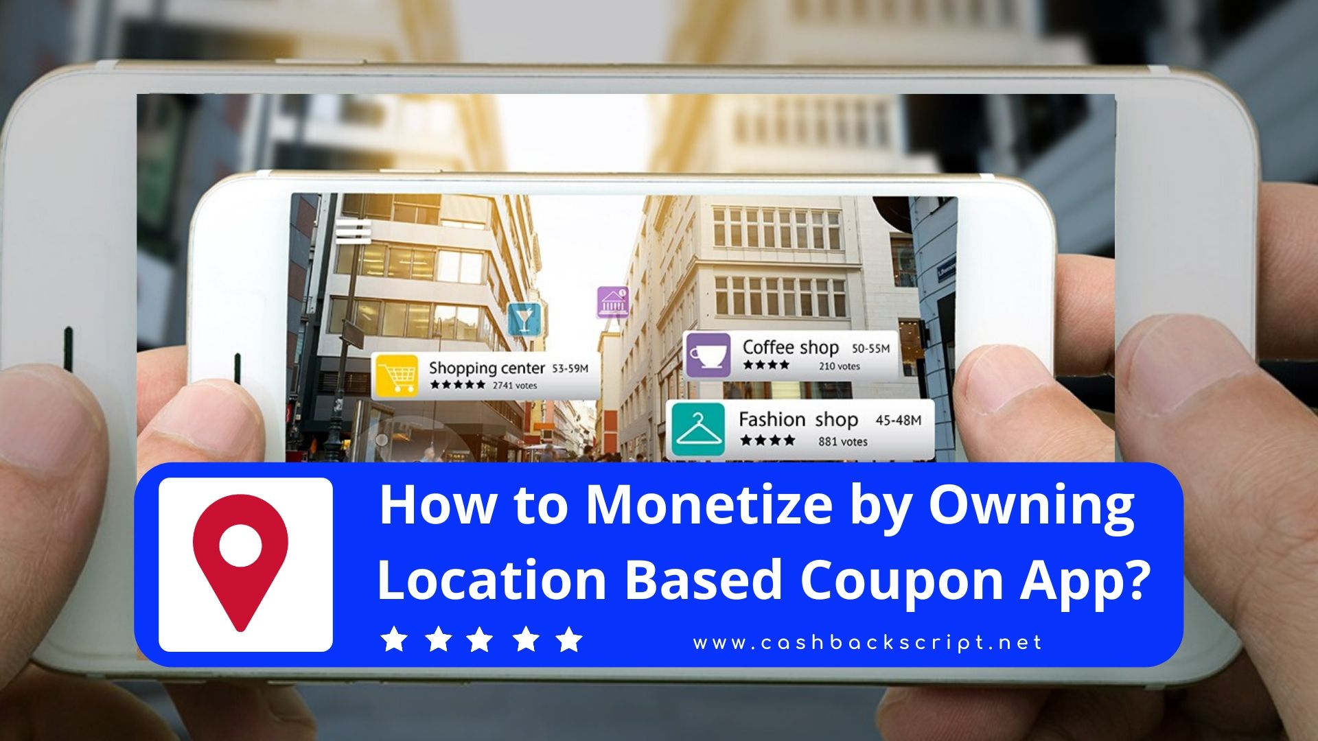 How to Monetize by owning Location-based Coupon App?
