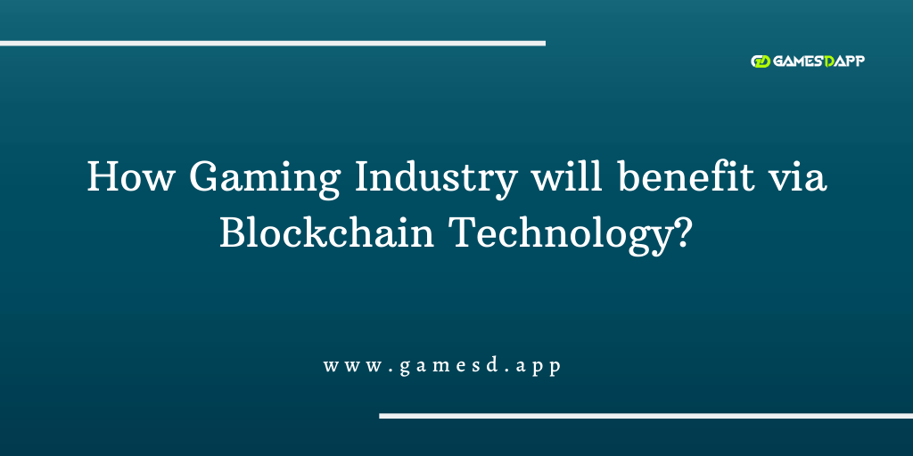 How Gaming Industry will benefit via Blockchain Technology?