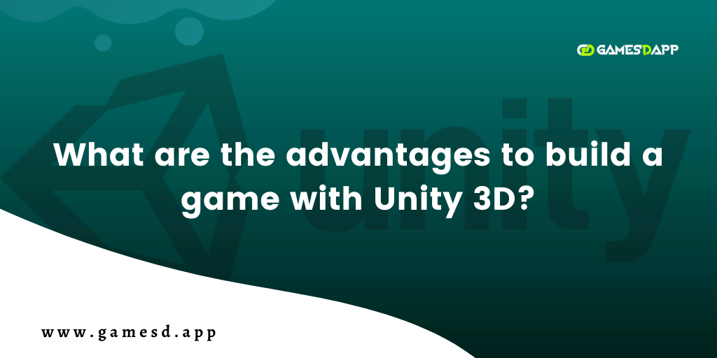 What are the Advantages to Build a Game with Unity 3D?