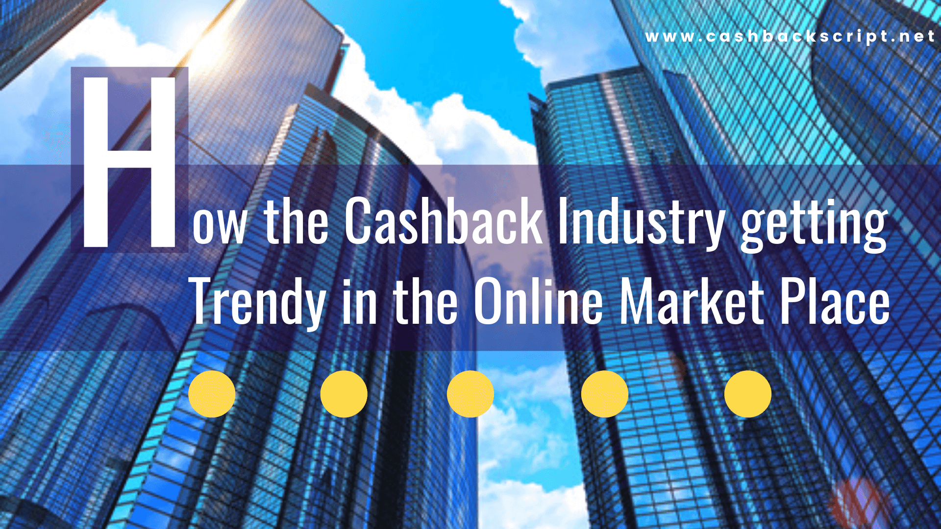 How the Cashback Industry Getting Trendy in the Online Market Place