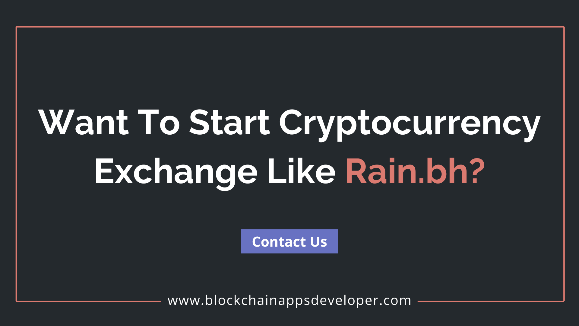 How To Start A Cryptocurrency Exchange Website Like Rain.bh?