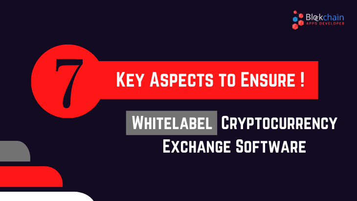 7 Key Aspects to Choose Your White Label Cryptocurrency Exchange Software !