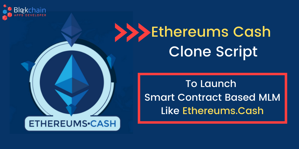 Ethereums Cash MLM Clone Script To Start Smart Contract Based MLM Like Ethereums Cash