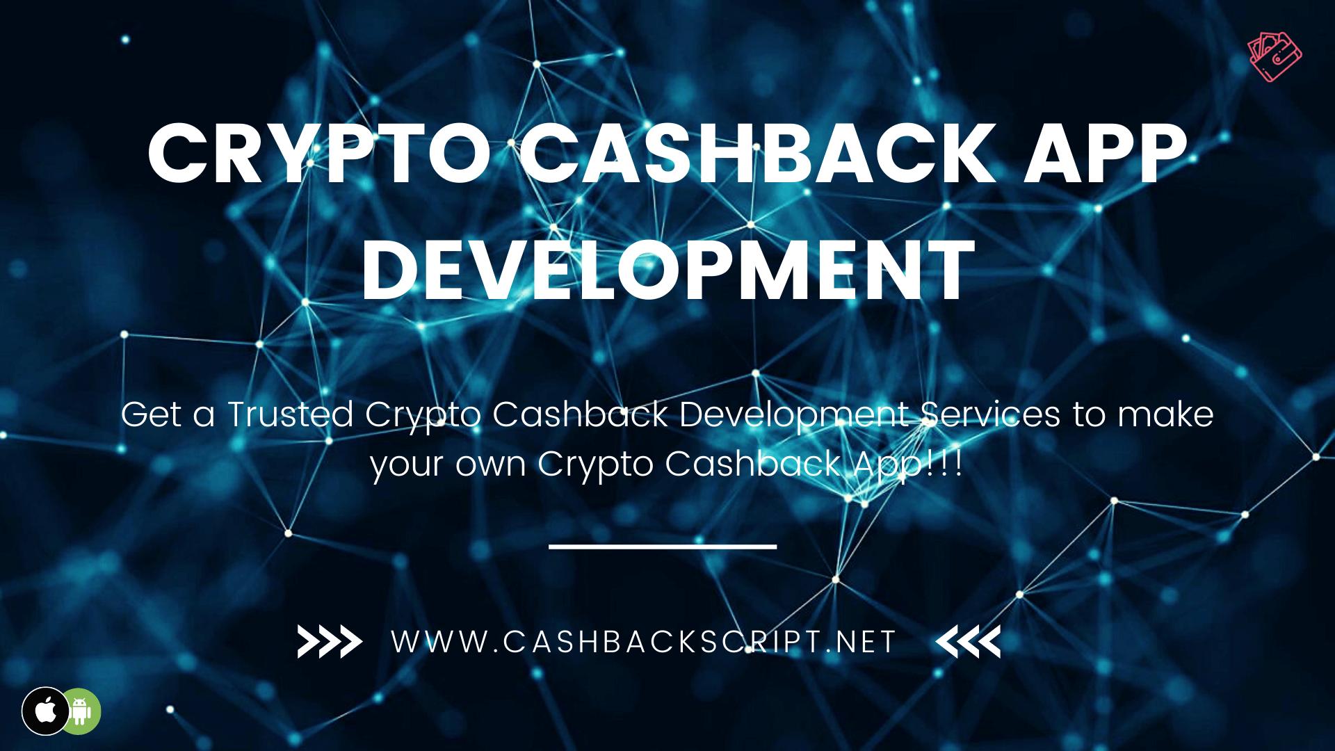 Crypto Cashback App Development to Kick Start your Crypto Cashback Reward Business
