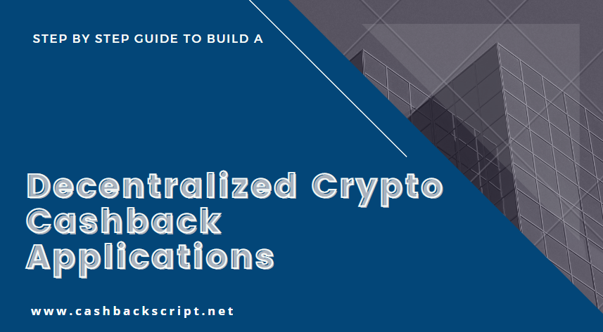 Step by Step guide to build a Decentralized Crypto Cashback Applications