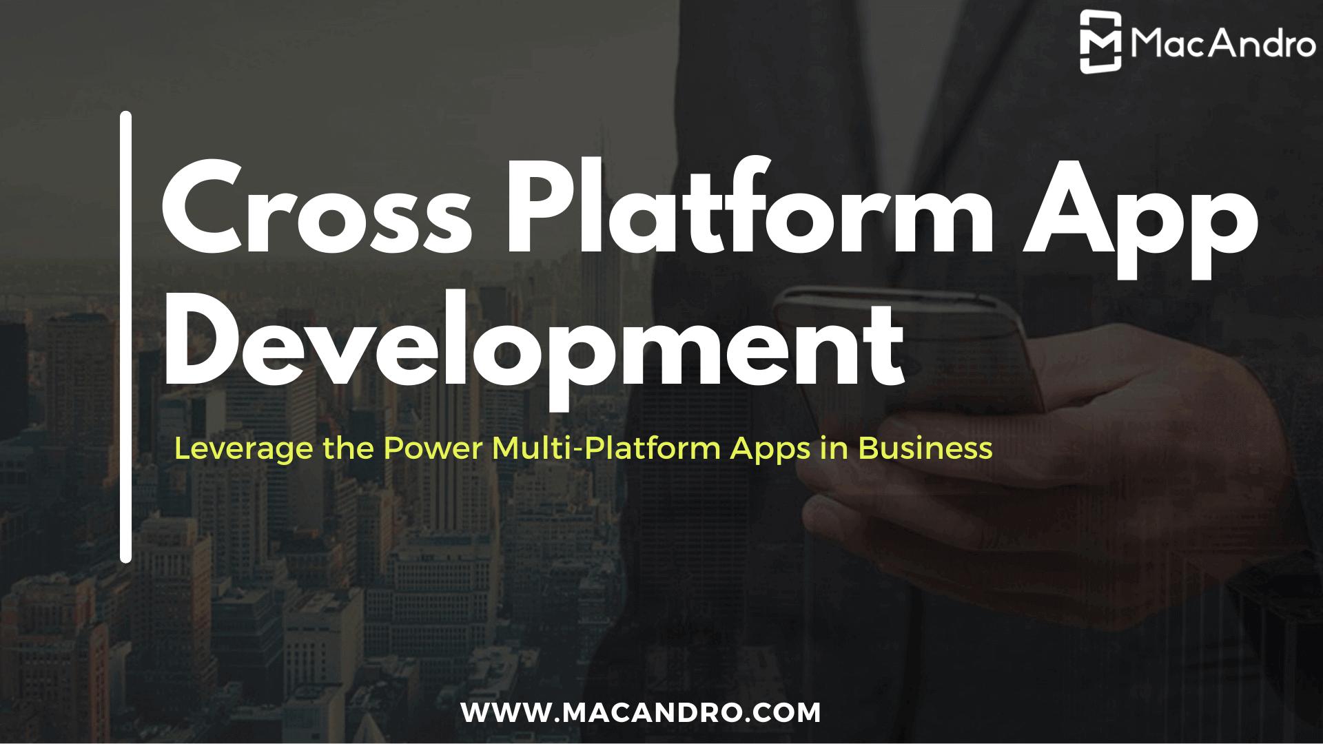 Cross-Platform App Development - Leverage The Power Of Multiplatform Apps For Enterprises