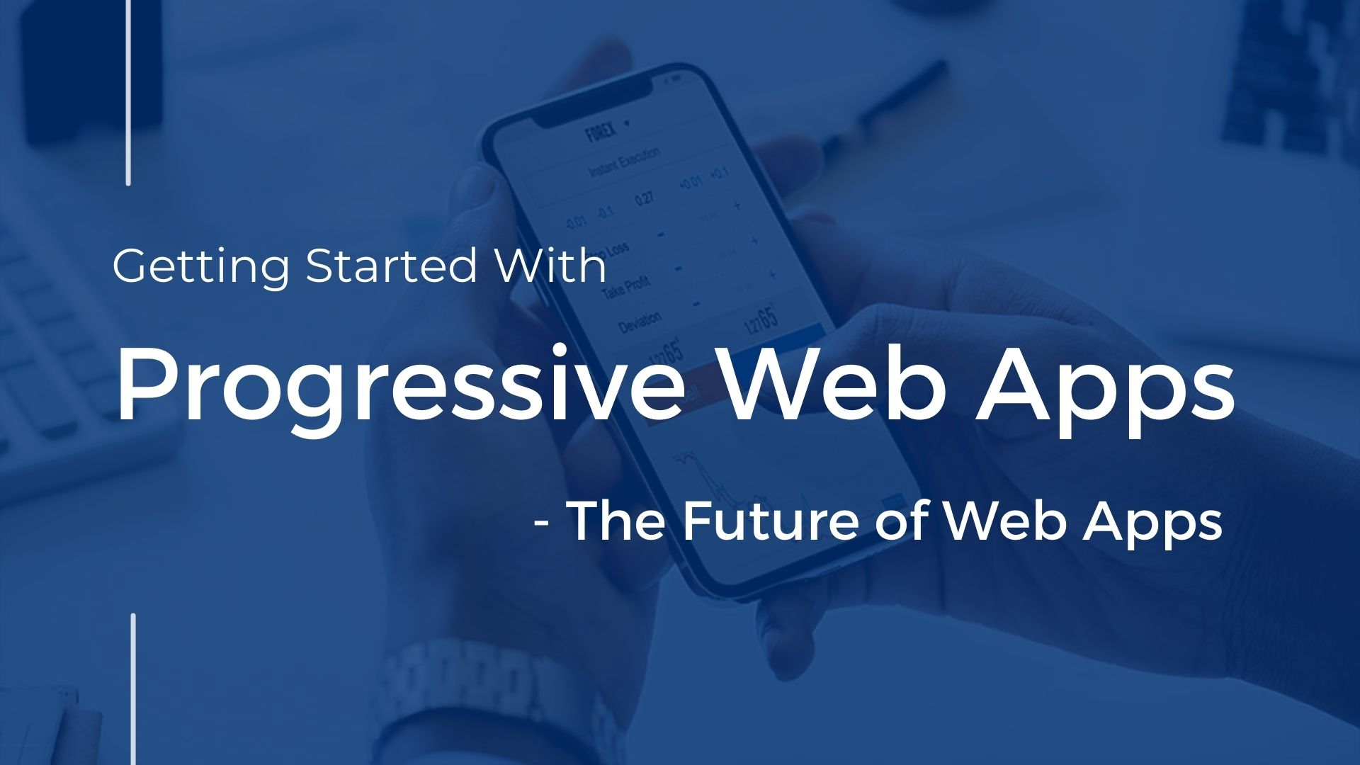 Progressive Web Apps(PWAs) - A Way to Enhance User Experience