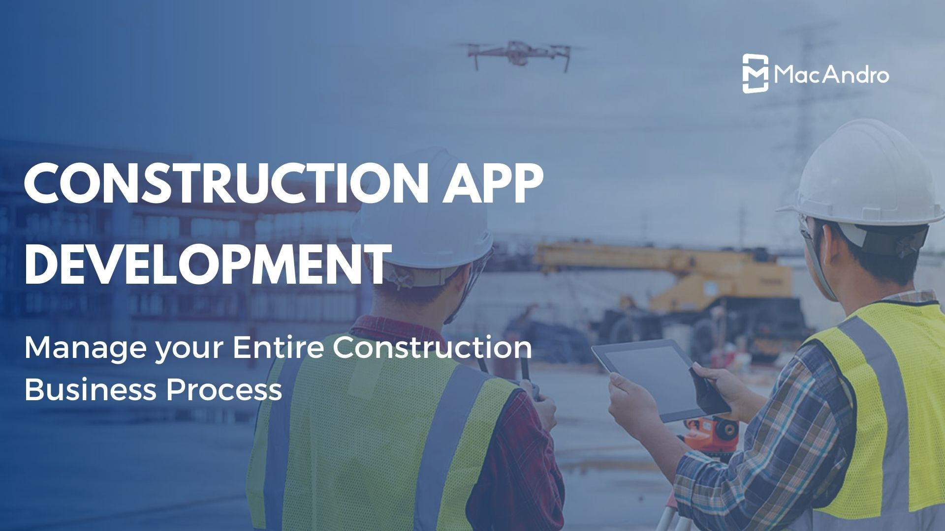 Construction App Development - A Simplified Solution To Manage All Your Construction Process