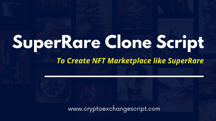 SuperRare Clone Script - To Start an Ultimate NFT Marketplace like SuperRare on Ethereum