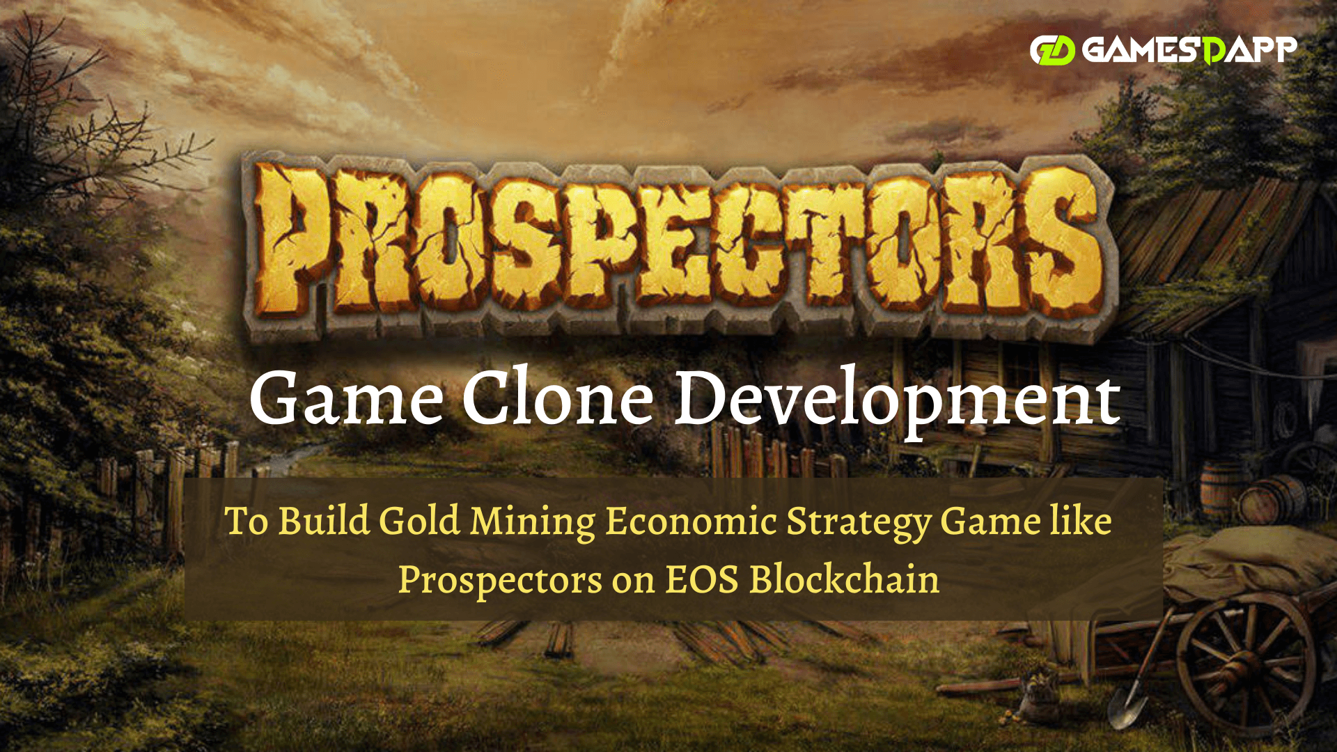 Prospectors Game Clone - To Build Gold Mining Economic Strategy Game like Prospectors on EOS Blockchain