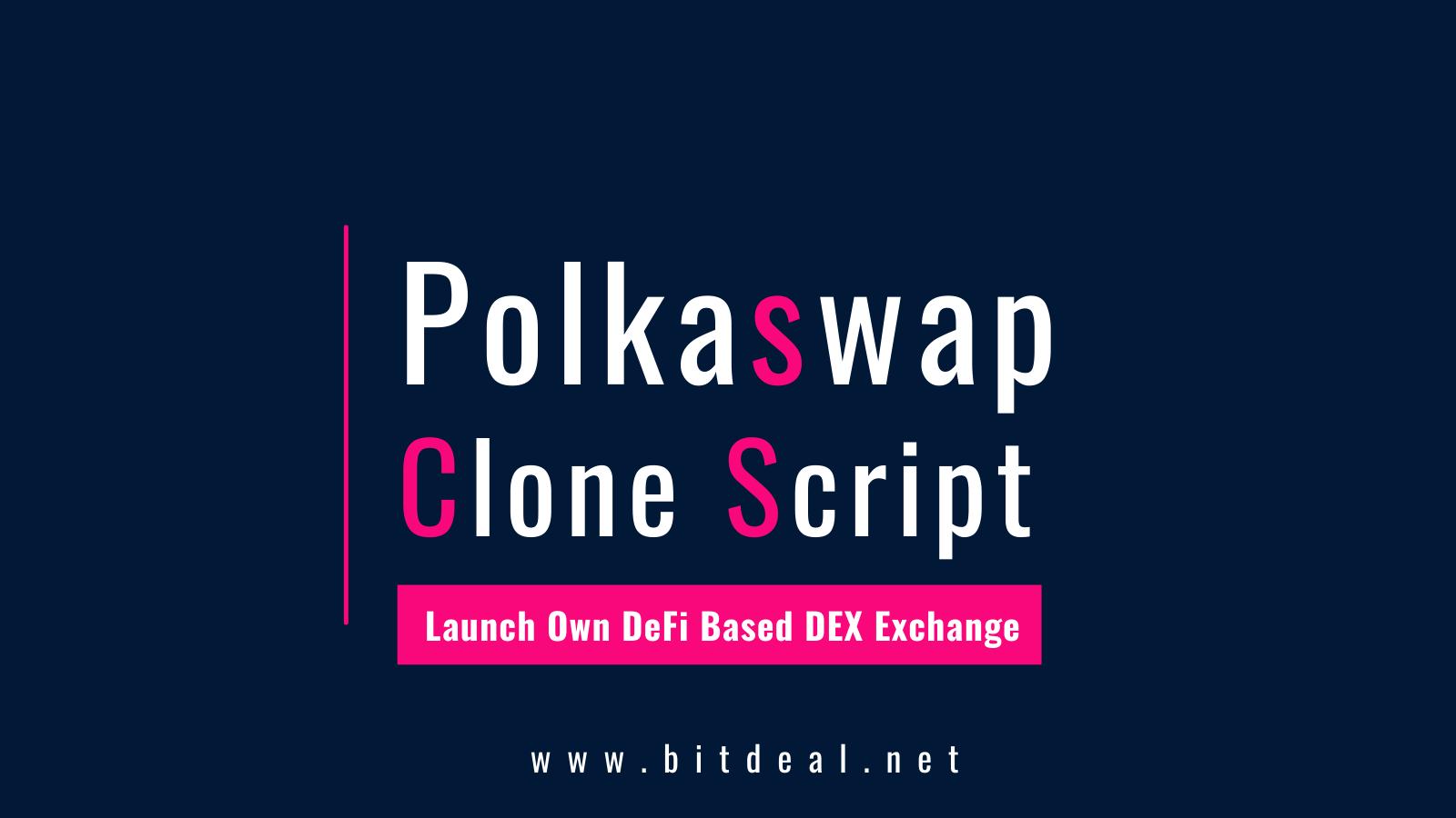 Polkaswap Clone Script - The Perfect Strategy to build a Defi based DEX Exchange like Polkaswap