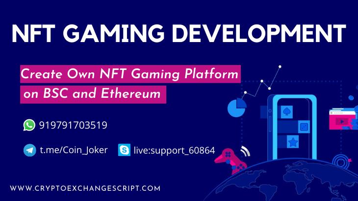 NFT Gaming Platform Development - To Build Realistic Gaming Platform With NFT's