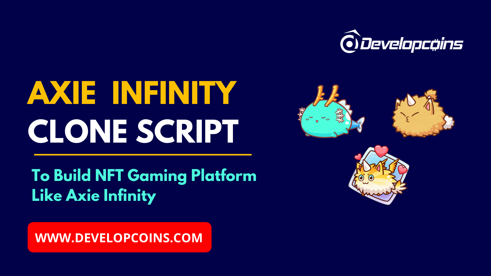 Axie Infinity Clone Script - To Build NFT Gaming Platform Like Axie Infinity