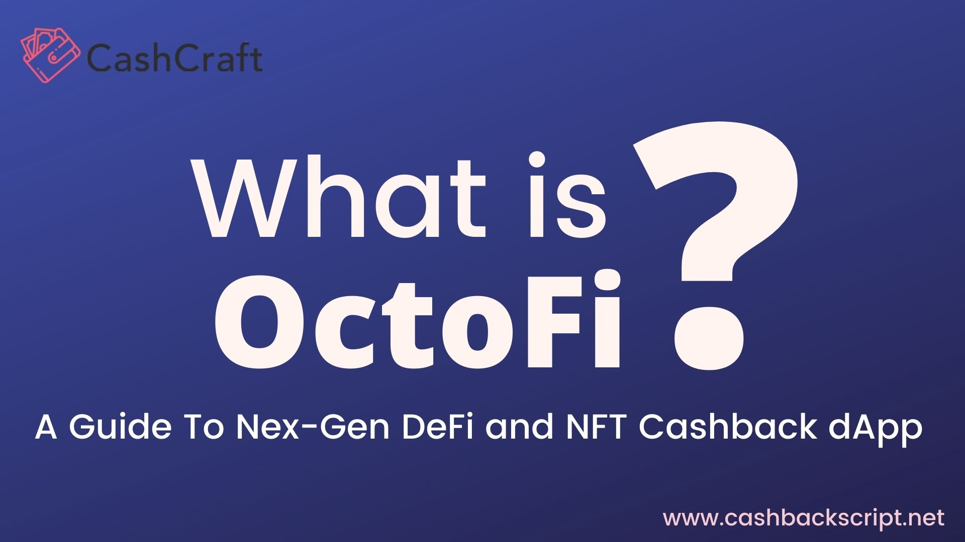 What Is OctoFi? A Guide To All-In-One DeFi and NFT Cashback dApp
