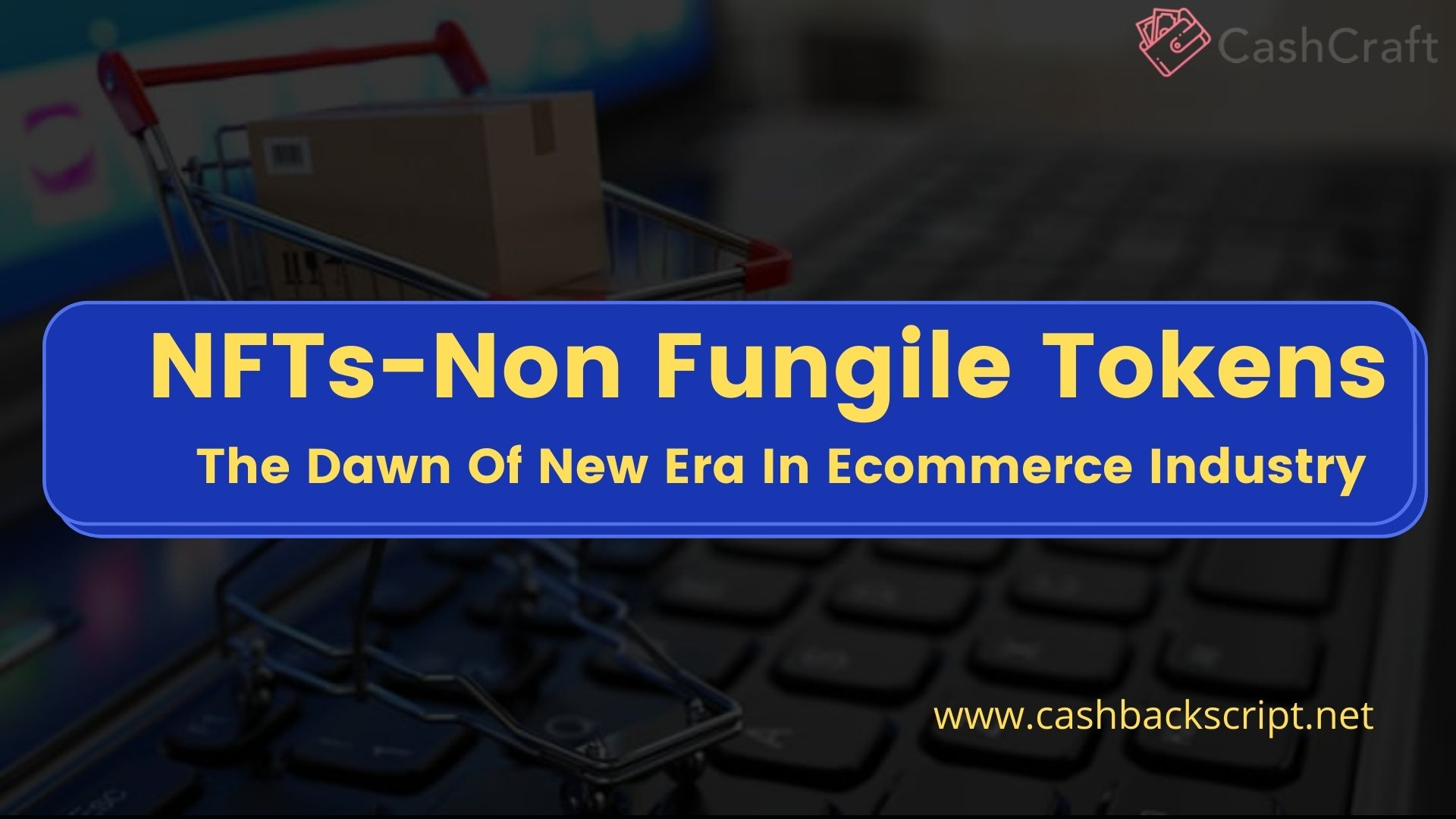 How Non Fungible Tokens Revolutionize the ECommerce Industry?