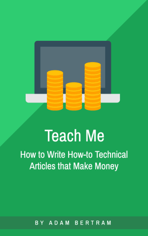 Teach Me: How to Write How-To Technical Articles that Make Money