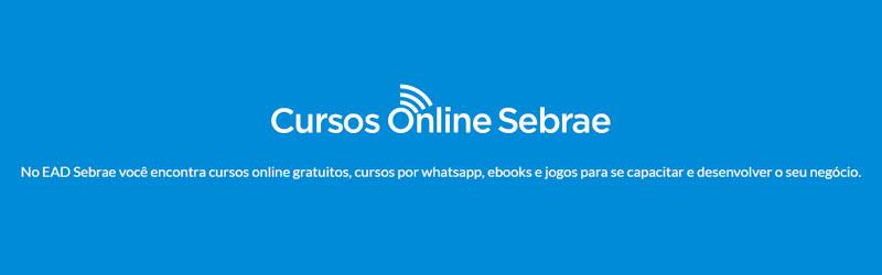 Texto: Cursos Online Sebrae. No EAD Sebrae você encontra cursos onlines gratuitos, por whatsapp, ebooks e jogos para se capacitar e desenvolver seu negócio