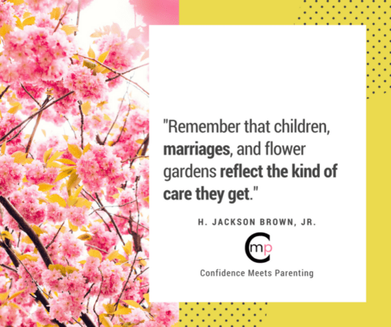 Quote: Remembering that children, marriages, and flower gardens reflect the kind of care they get. H. Jackson Brown Jr. Confidence in Marriage: How to Have a Happy Marriage