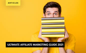 The Ultimate Affiliate Marketing Guide 2021: How to Develop an Affiliate Campaign that Converts