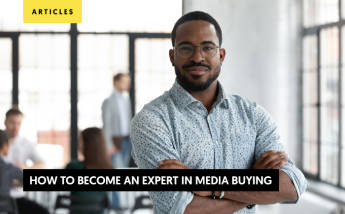 How to Become an Expert in Media Buying: Skills Required + 5 Essential Tips