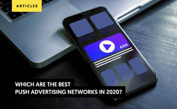 20+ Best Push Advertising Networks - Ultimate Guide 2021