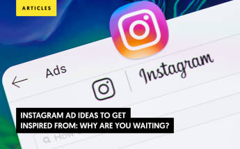 Instagram Ad Ideas To Get Inspired From: Why Are You Waiting?