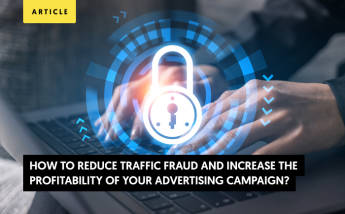 How to Reduce Traffic Fraud and Increase the Profitability of Your Advertising Campaign