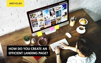 How Do You Create An Efficient Landing Page?