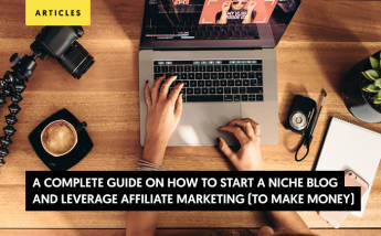 Complete Guide - How to Start a Niche Blog and Leverage Affiliate Marketing (to Make Money)