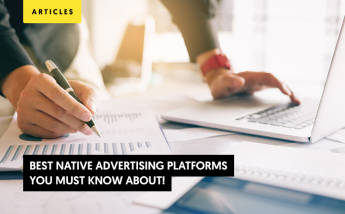 Top 9 Best Native Advertising platforms you must know about!
