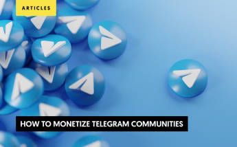 How to Monetize Telegram Communities: A Step-By-Step Guide