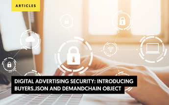 Digital Advertising Security: Introducing Buyers.json and DemandChain Object