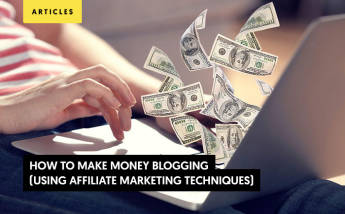 How to Make Money Blogging (Using Affiliate Marketing Techniques)