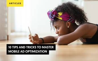 10 Tips and Tricks to Master Mobile Ad Optimization