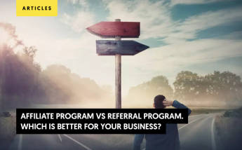 Affiliate Program VS Referral Program. Which is better for your business?