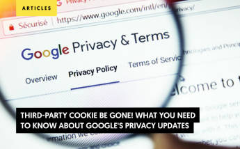 Google third-party Cookie Be Gone! What You Need to Know About Google's Privacy Updates